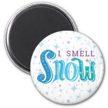 Hand-lettered I Smell Snow with Snowflakes Magnet