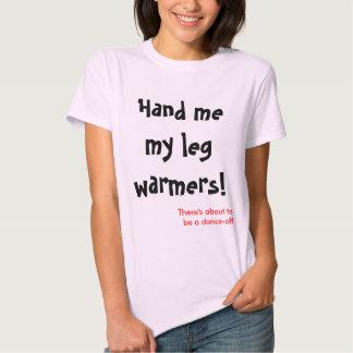 Hand me my leg warmers T-Shirt