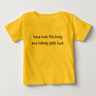 hand over the binky and nobody gets hurt. t-shirt