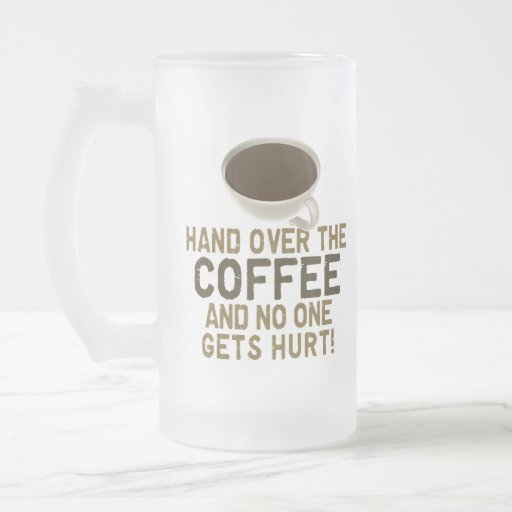 Hand Over The COFFEE! 16 Oz Frosted Glass Beer Mug