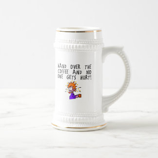 Hand over the coffee and no one gets hurt! beer stein