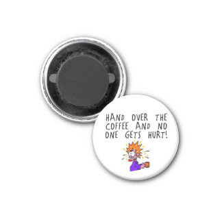 Hand over the coffee and no one gets hurt refrigerator magnet