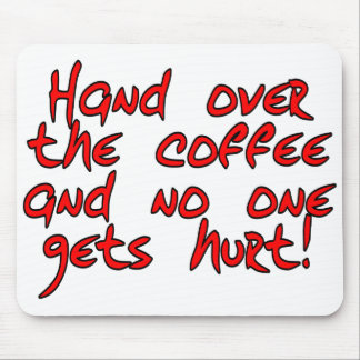 Hand over the coffee and no one gets hurt! mouse pad