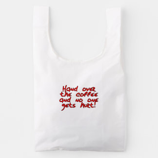 Hand over the coffee and no one gets hurt! reusable bag