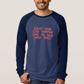 Hand over the coffee and no one gets hurt! T-Shirt