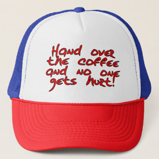 Hand over the coffee and no one gets hurt! trucker hat