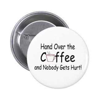 Hand Over The Coffee And Nobody Gets Hurt 2 Inch Round Button