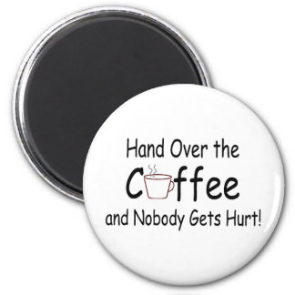 Hand Over The Coffee And Nobody Gets Hurt 2 Inch Round Magnet