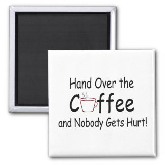 Hand Over The Coffee And Nobody Gets Hurt 2 Inch Square Magnet