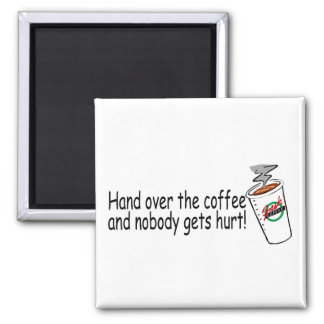 Hand Over The Coffee and Nobody Gets Hurt 2 Fridge Magnet