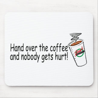 Hand Over The Coffee and Nobody Gets Hurt 2 Mouse Pad