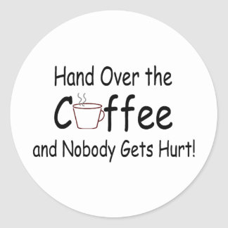 Hand Over The Coffee And Nobody Gets Hurt Classic Round Sticker