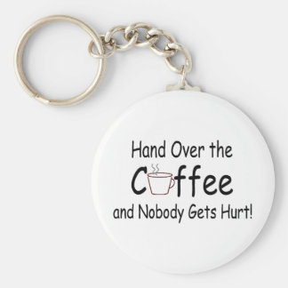 Hand Over The Coffee And Nobody Gets Hurt Basic Round Button Keychain