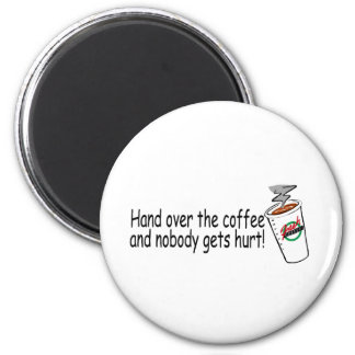 Hand Over The Coffee and Nobody Gets Hurt Fridge Magnet