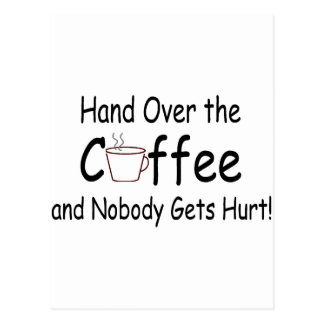 Hand Over The Coffee And Nobody Gets Hurt Postcard