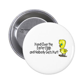 Hand Over the Easter Eggs And Nobody Gets Hurts Pinback Button