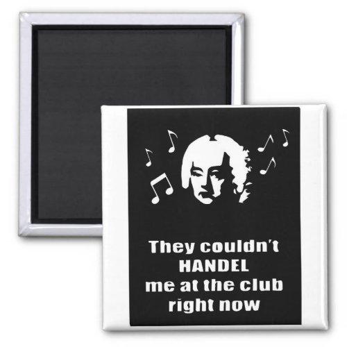 Handel Me At The Club Magnet
