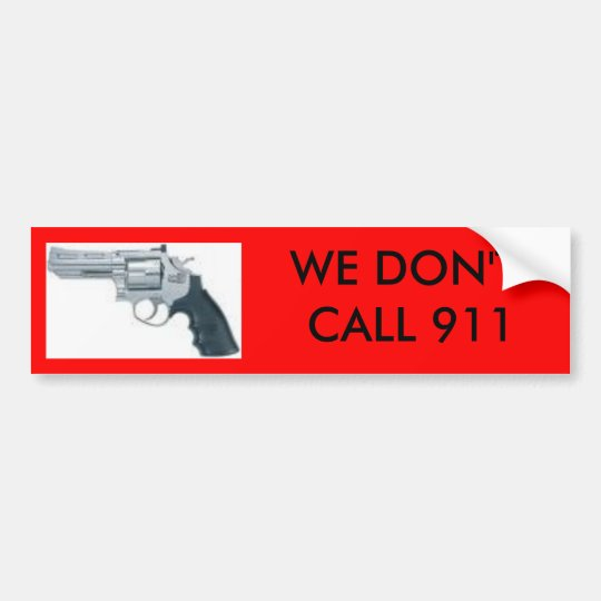 handgun, WE DON'T CALL 911 bumper sticker