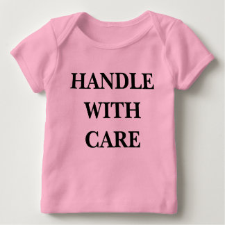 """""""HANDLE WITH CARE"""" BABY T-Shirt"""