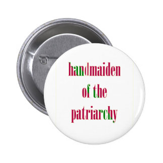 Handmaiden of the Patriarchy Pins