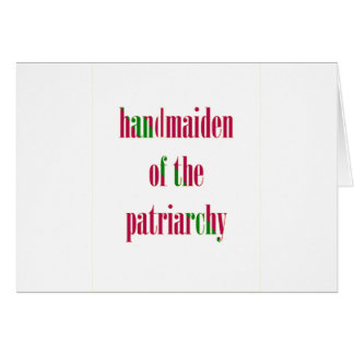 Handmaiden of the Patriarchy Card