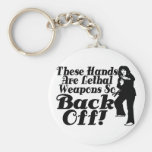 Hands Are Lethal Weapons Key Chain