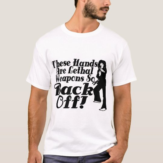 Hands Are Lethal Weapons T-Shirt