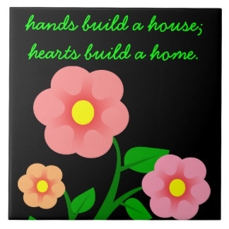 Hands build a house but hearts build a home ceramic tile