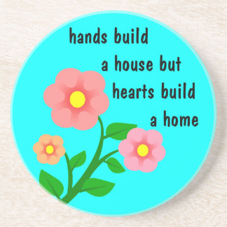 Hands build a house but hearts build a home sandstone coaster