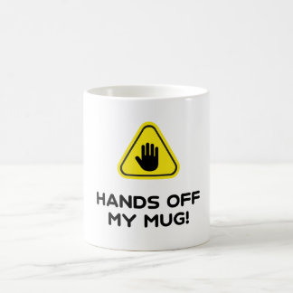 Hands off my mug! coffee mug