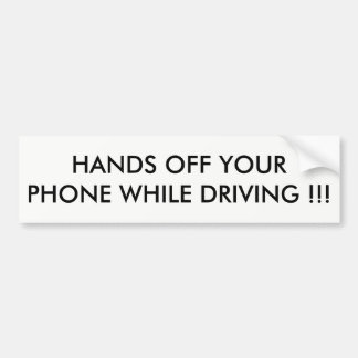 """""""HANDS OFF YOUR PHONE WHILE DRIVING !!"""" BUMPER STICKER"""