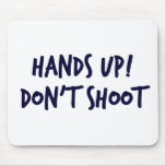 Hands Up, Dont Shoot Mouse Pad