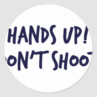 Hands Up, Dont Shoot Classic Round Sticker