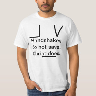 Handshakes do not save. Christ does. T Shirt