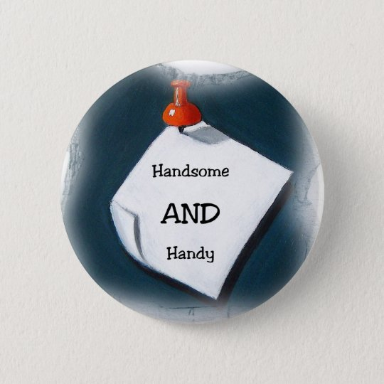 Handsome AND Handy Pinback Button