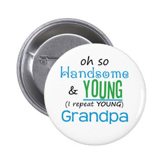 Handsome and Young Grandpa Pinback Button