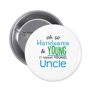 Handsome and Young Uncle Pinback Button
