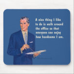"""Handsome at the office. mouse pad<br><div class=""""desc"""">A nice thing I like to do is walk around the office so everyone can enjoy how handsome I am.</div>"""