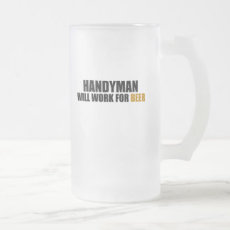 Handyman-Will Work For Beer 16 Oz Frosted Glass Beer Mug