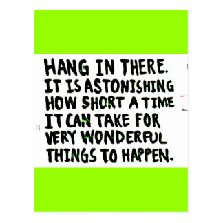 HANG IN THERE HOW SHORT TIME FOR WONDERFUL THINGS POSTCARD