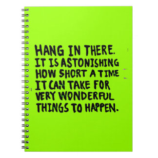 HANG IN THERE HOW SHORT TIME FOR WONDERFUL THINGS SPIRAL NOTEBOOK