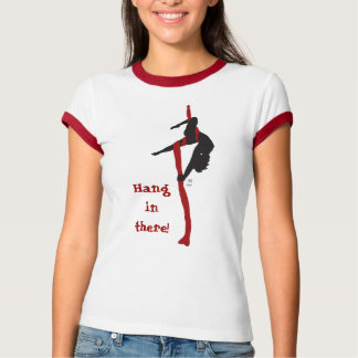 Hang in there! t-shirt