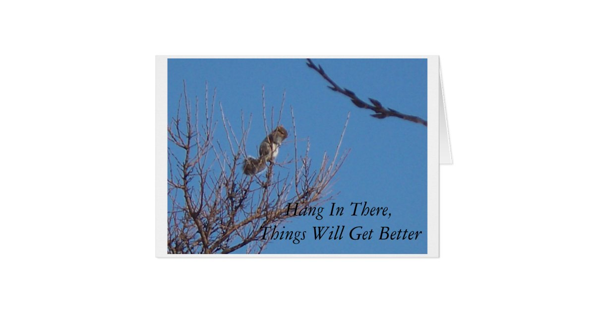 Hang In There Things Will Get Better Card Zazzle Com