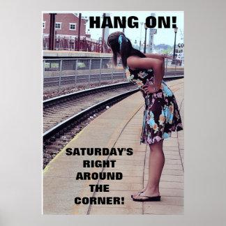 HANG ON, SATURDAY'S COMING! poster. Poster