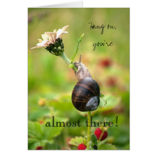 Hang on, you´re almost there! Motivational Snail Greeting Card