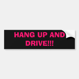HANG UP AND DRIVE!!! CAR BUMPER STICKER