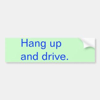 Hang up and drive. car bumper sticker