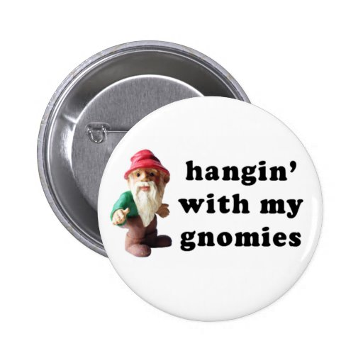 Hangin' with my Gnomies 2 Inch Round Button