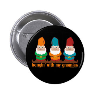 Hangin' With My Gnomies Button