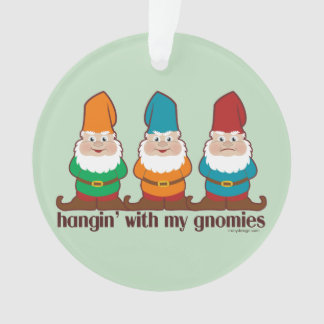 Hangin' With My Gnomies Humor Ornament